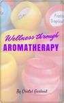 Wellness Through Aromatherapy
