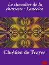 Le Chevalier De La Charrette  Lancelot
