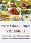 World Cuisine Recipes Volume II - Exotic Recipes From Africa Australia Caribbean Philippines And Middle East