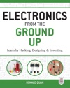 Electronics From The Ground Up Learn By Hacking Designing And Inventing