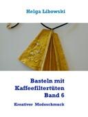 Basteln mit Kaffeefiltertüten  - Band 6