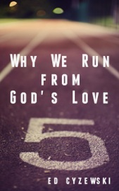 WHY WE RUN FROM GODS LOVE