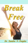 Break Free How To Overcome Your Fears And Finally Live Life On Purpose
