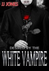 Desired By The White Vampire Paranormal BWWM Romance