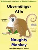Bilinguales Kinderbuch in Deutsch: Englisch: Übermütiger Affe hilft Herrn Tischler - Naughty Monkey Helps Mr. Carpenter. Mit Spaß Englisch Lernen