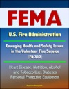FEMA US Fire Administration Emerging Health And Safety Issues In The Volunteer Fire Service FA-317 - Heart Disease Nutrition Alcohol And Tobacco Use Diabetes Personal Protective Equipment
