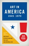Art In America 1945-1970 Writings From The Age Of Abstract Expressionism Pop Art And Minimalism