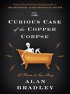 The Curious Case Of The Copper Corpse A Flavia De Luce Story