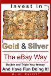 Invest In Gold And Silver The EBay Way Double And Triple Your Money And Have Fun Doing It