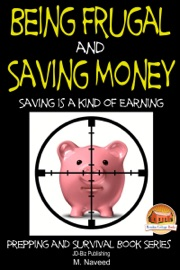 BEING FRUGAL AND SAVING MONEY: SAVING IS A KIND OF EARNING