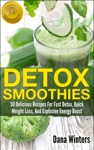 Detox Smoothies  50 Delicious Recipes For Fast Detox Quick Weight Loss And Explosive Energy Boost
