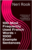 100 Most Frequently Used French Words + 1000 Example Sentences: A Dictionary of Frequency + Phrasebook to Learn French