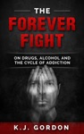 The Forever Fight On Drugs Alcohol And The Cycle Of Addiction
