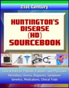 21st Century Huntingtons Disease HD Sourcebook Clinical Data For Patients Families And Physicians - Hereditary Chorea Diagnosis Symptoms Genetics Medications Clinical Trials
