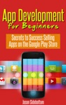 App Development For Beginners Secrets To Success Selling Apps On The Google Play Store
