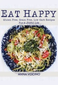 Eat Happy: Gluten Free, Grain Free, Low Carb Recipes for a Joyful Life - Anna Vocino Cover Art