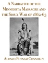 A Thrilling Narrative Of The Minnesota Massacre And The Sioux War Of 1862-63  Graphic Accounts Of The Siege Of Fort Ridgely Battles Of Birch Coolie Wood Lake Big Mound Stony Lake Dead Buffalo Lake And Missouri River