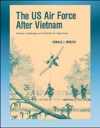 The US Air Force After Vietnam Postwar Challenges And Potential For Responses - Vietnam In History Interpreting Vietnam Post-Vietnam Events And Public Discourse Congress
