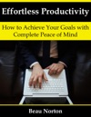 Effortless Productivity How To Achieve Your Goals With Complete Peace Of Mind