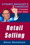 Retail Selling The Dynamic Managers Handbook On How To Increase Retail Sales