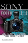 Sony Cyber Shot Dsc Rx100 Iv A Guide For Beginners