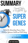 Deepak Chopra And Rudolph E Tanzis Super Genes Unlock The Astonishing Power Of Your DNA For Optimum Health And Well-Being Summary