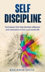 Self-discipline Techniques That Help Develop Willpower And Motivation To Live A Successful Life