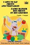 I Love To Eat Fruits And Vegetables Jaime Manger Des Fruits Et Des Legumes English French Bilingual Edition
