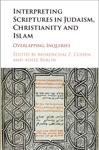 Interpreting Scriptures In Judaism Christianity And Islam