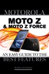Motorola Moto Z And Moto Z Force An Easy Guide To The Best Features