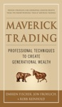 Maverick Trading PROVEN STRATEGIES FOR GENERATING GREATER PROFITS FROM THE AWARD-WINNING TEAM AT MAVERICK TRADING