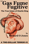 The Gas Fume Fugitive The True Crime Of Charlie King