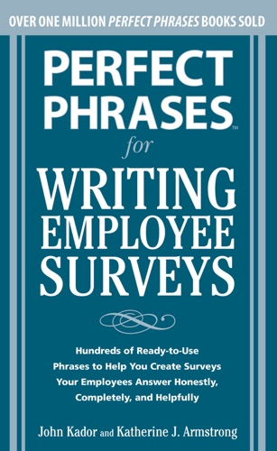 Perfect Phrases for Writing Employee Surveys  Hundreds of Ready-to-Use Phrases to Help You Create Surveys Your Employees Answer Honestly Complete