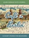 Learn German With Stories Caf In Berlin  10 Short Stories For Beginners