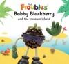 Bobby Blackberry And The Treasure Island