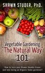 Vegetable Gardening The Natural Way 101