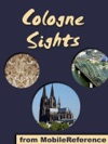 Cologne Sights A Travel Guide To The Top Attractions In Cologne Germany