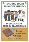 TEACHING YOUTH FINANCIAL LITERACY IN ELEMENTARY SCHOOL CLASSROOMS BOOKS-CURRICULUM-ACTIVITIES ON EARLY MONEY EDUCATION ON INVESTING FOR KIDS