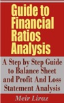 Guide To Financial Ratios Analysis A Step By Step Guide To Balance Sheet And Profit And Loss Statement Analysis