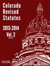 2013 - 2014 Colorado Revised Statutes Vol 2