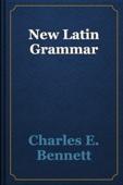 Charles E. Bennett - New Latin Grammar artwork