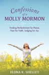Confessions Of A Molly Mormon Trading Perfectionism For Peace Fear For Faith Judging For Joy