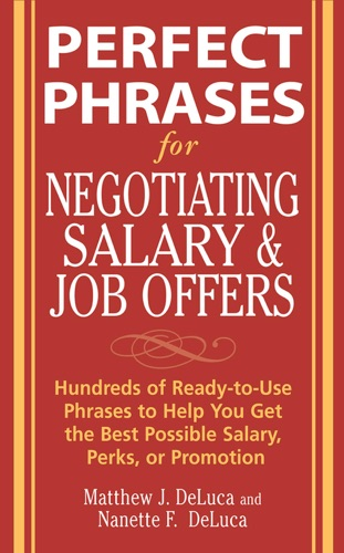 Perfect Phrases for Negotiating Salary and Job Offers Hundreds of Ready-to-Use Phrases to Help You Get the Best Possible Salary Perks or Promotion