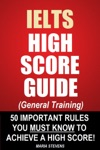 IELTS High Score Guide General Training - 50 Important Rules You Must Know To Achieve A High Score