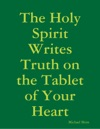 The Holy Spirit Writes Truth On The Tablet Of Your Heart