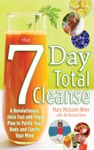 The Seven-Day Total Cleanse A Revolutionary New Juice Fast And Yoga Plan To Purify Your Body And Clarify The Mind