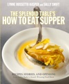 The Splendid Tables How To Eat Supper