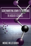 Screenwriting Down To The Atoms The Absolute Essentials