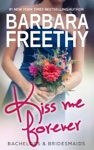 Kiss Me Forever Bachelors  Bridesmaids 1