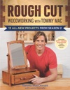 Rough Cut - Woodworking With Tommy Mac 13 All-New Projects From Season 2